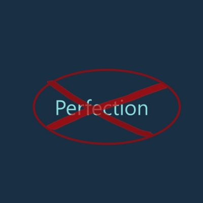 It's Not About Being Perfect